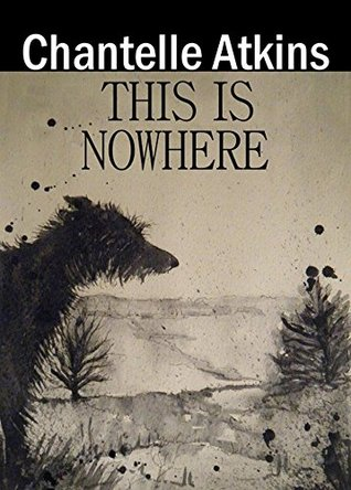 This is Nowhere by Chantelle Atkins