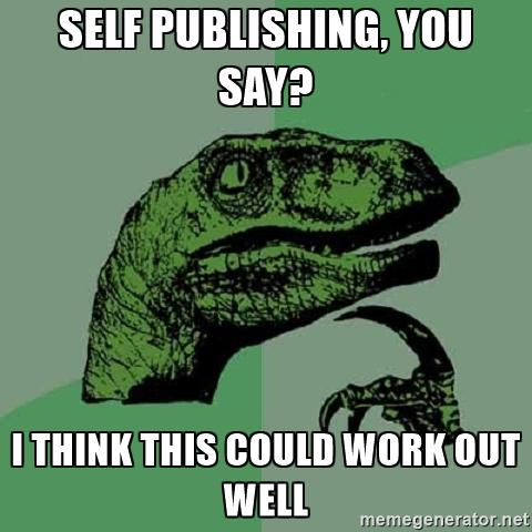 philosoraptor-self-publishing-you-say-i-think-this-could-work-out-well