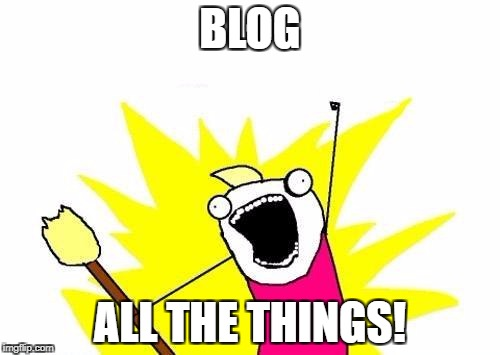blog all the things!